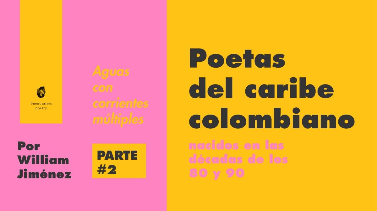 """""""Aguas con corrientes múltiples"""" • Poetas del Caribe colombiano nacidos en las décadas de los 80 y 90 • por William Jiménez • ParteII"""